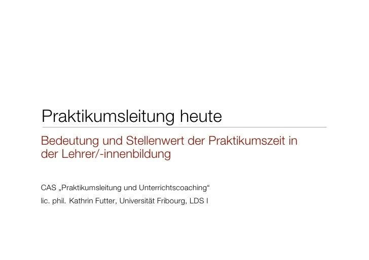 """Praktikumsleitung heute Bedeutung und Stellenwert der Praktikumszeit in der Lehrer/-innenbildung  CAS """"Praktikumsleitung u..."""