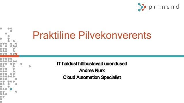 Praktiline Pilvekonverents IT haldust hõlbustavad uuendused Andres Nurk Cloud Automation Specialist