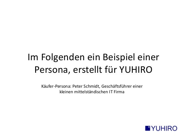 Im Folgenden ein Beispiel einer  Persona, erstellt für YUHIRO  Käufer-Persona: Peter Schmidt, Geschäftsführer einer  klein...