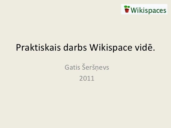 Praktiskais darbs Wikispace vidē. Gatis Šeršņevs 2011
