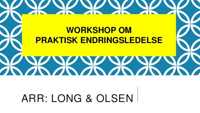 ARR: LONG & OLSEN WORKSHOP OM PRAKTISK ENDRINGSLEDELSE