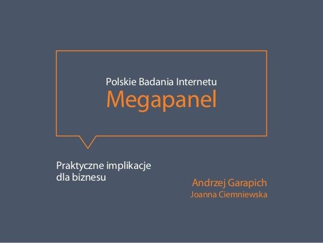 POLSKIE BADANIA INTERNETU                 – MEGAPANEL. Polskie Badania Internetu                              Megapanel   ...