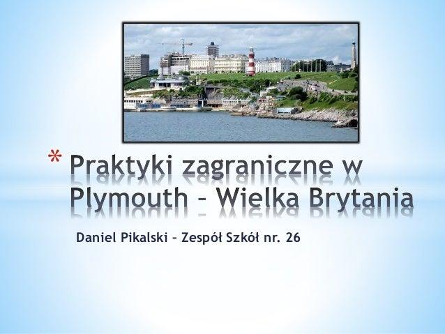 Daniel Pikalski – Zespół Szkół nr. 26 *