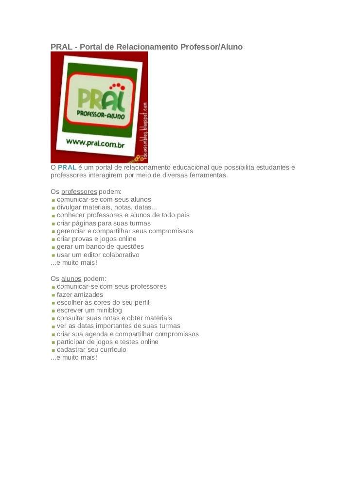 PRAL - Portal de Relacionamento Professor/AlunoO PRAL é um portal de relacionamento educacional que possibilita estudantes...