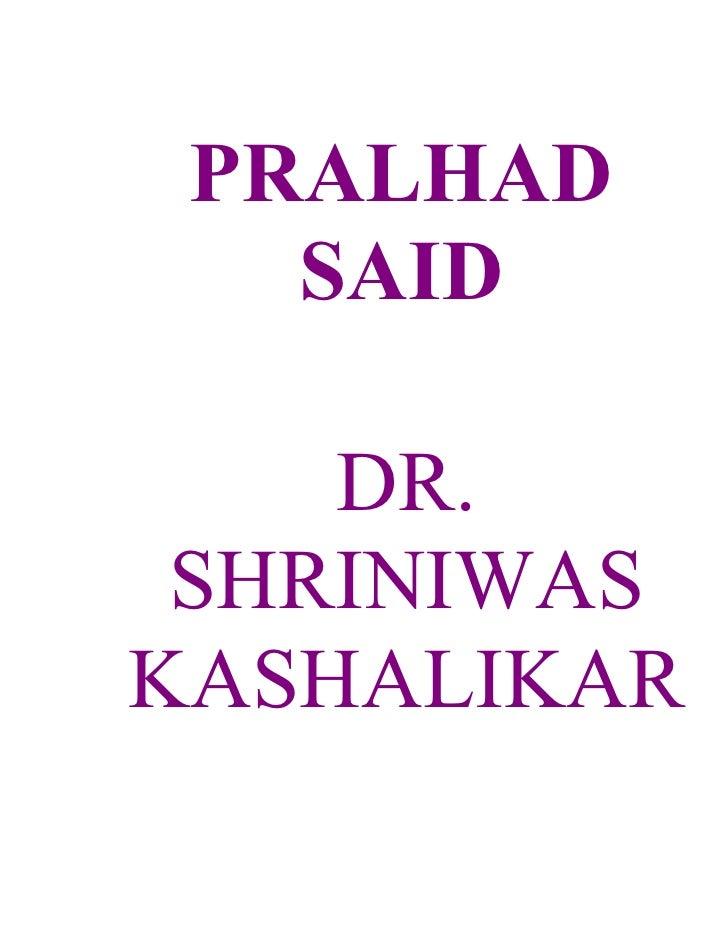 PRALHAD    SAID      DR.  SHRINIWAS KASHALIKAR
