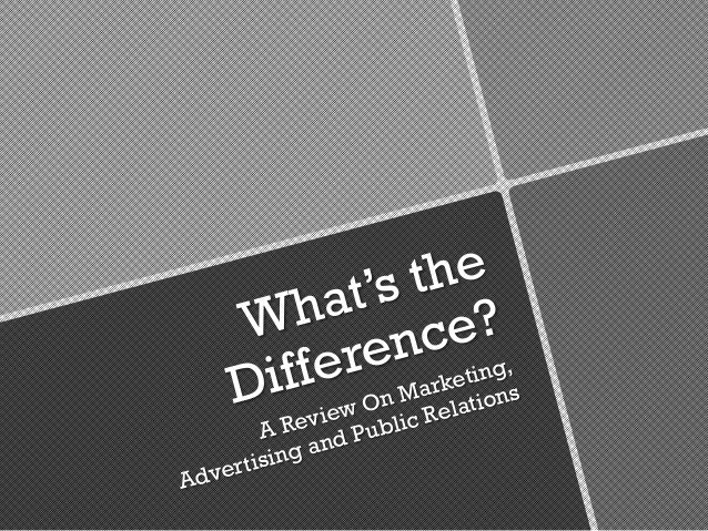 What's the Difference? A Review On Marketing, Advertising and Public Relations