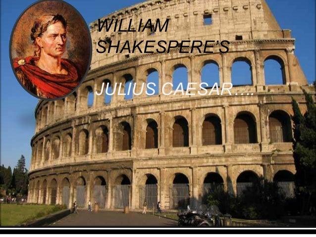 WILLIAM SHAKESPERE'S JULIUS CAESAR….