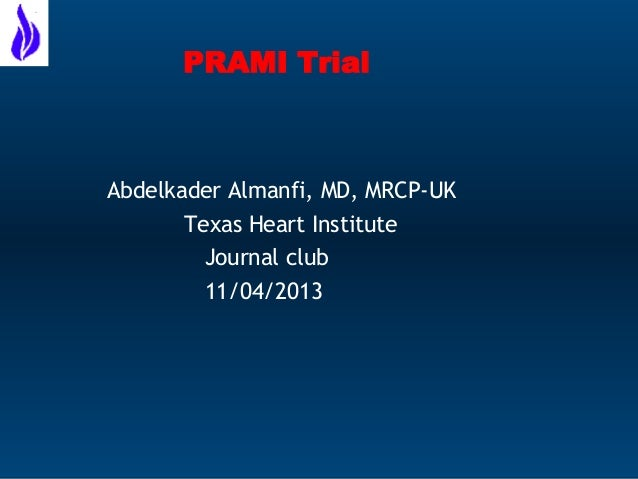 PRAMI Trial  Abdelkader Almanfi, MD, MRCP-UK Texas Heart Institute Journal club 11/04/2013