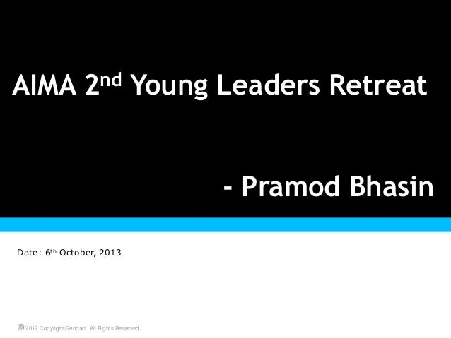 © 2012 Copyright Genpact. All Rights Reserved. Presentation Title Goes Here Date: 6th October, 2013 AIMA 2nd Young Leaders...