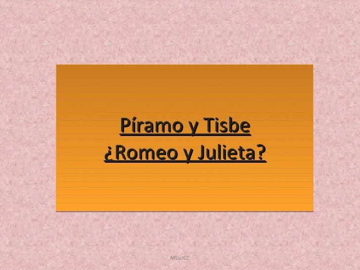 Píramo y Tisbe ¿Romeo y Julieta? MLuzCC