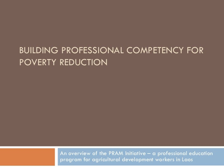 BUILDING PROFESSIONAL COMPETENCY FORPOVERTY REDUCTION        An overview of the PRAM Initiative – a professional education...