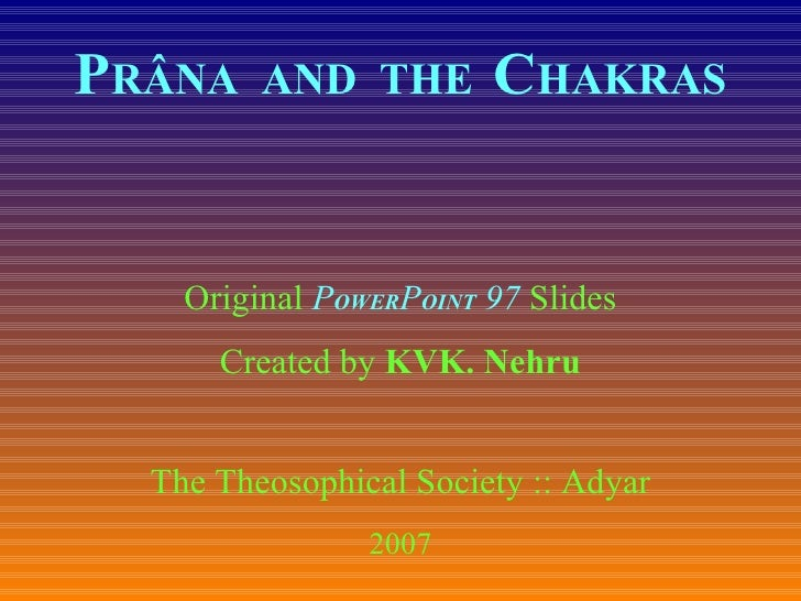 P RÂNA  AND  THE   C HAKRAS Original  P OWER P OINT  97  Slides Created by  KVK. Nehru The Theosophical Society :: Adyar 2...