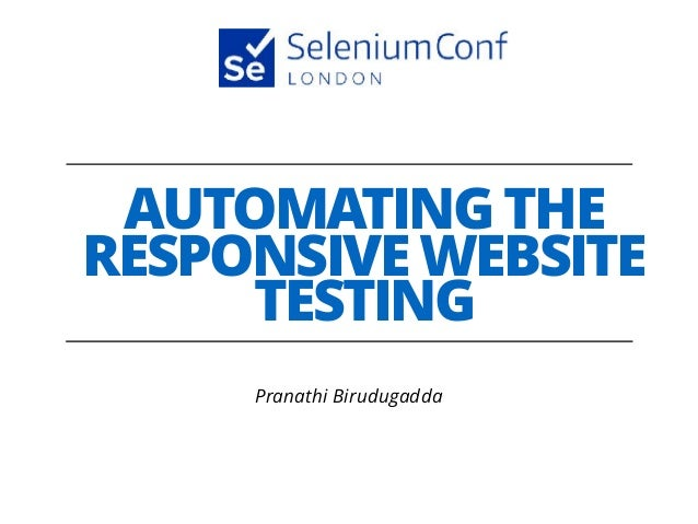 AUTOMATING THE RESPONSIVE WEBSITE TESTING Pranathi Birudugadda