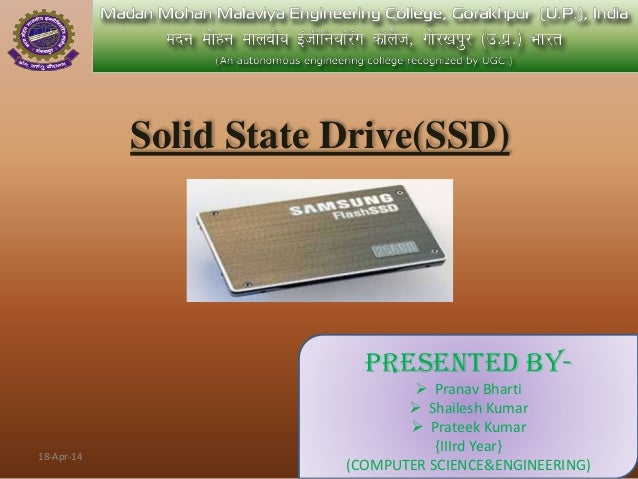 Solid State Drive(SSD) Presented By-  Pranav Bharti  Shailesh Kumar  Prateek Kumar {IIIrd Year} (COMPUTER SCIENCE&ENGIN...