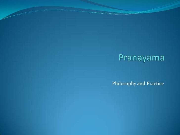 Pranayama<br />Philosophy and Practice<br />