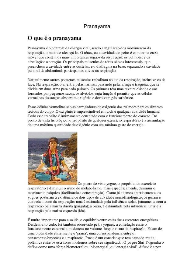 PranayamaO que é o pranayamaPranayama é o controle da energia vital, sendo a regulação dos movimentos darespiração, o meio...