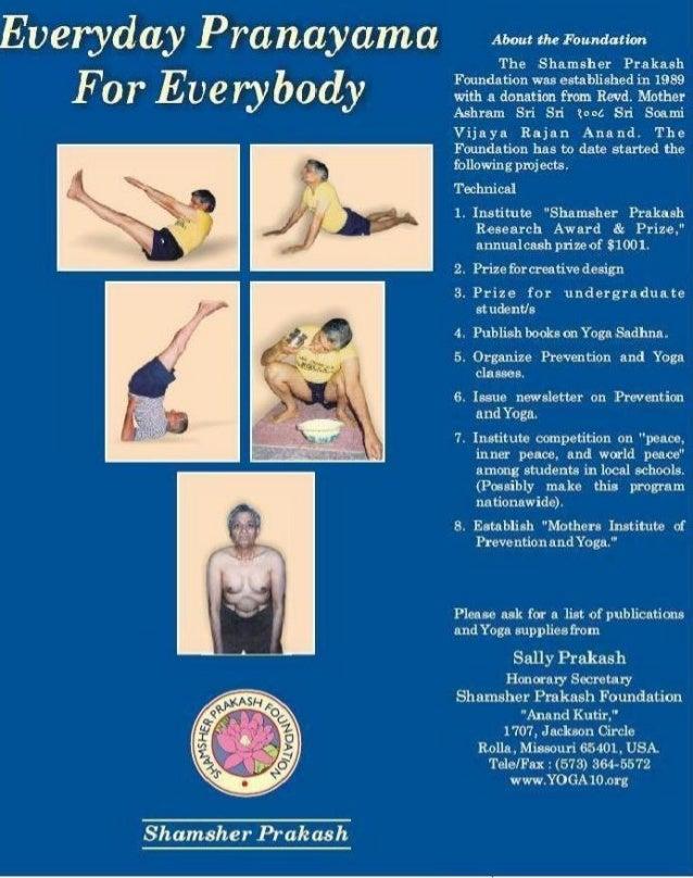 EVERYDAY PRANAYAMA FOR EVERYBODY  NDATI  SHER AM  OU  AKASH F PR  O  N  SH  Shamsher Prakash Yoga Teacher ( Yogacharya )  ...