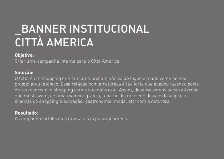 _Banner institucionalcittà americaObjetivo:Criar uma campanha interna para o Città AmericaSolução:O Città é um shopping qu...