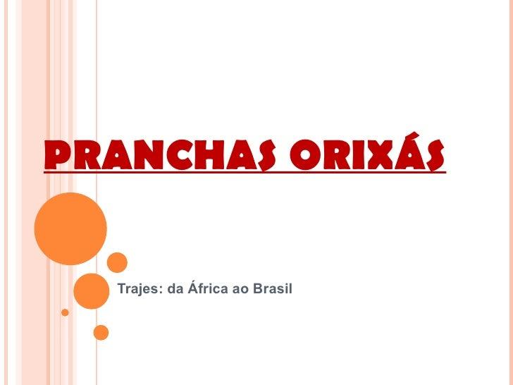 PRANCHAS ORIXÁS    Trajes: da África ao Brasil