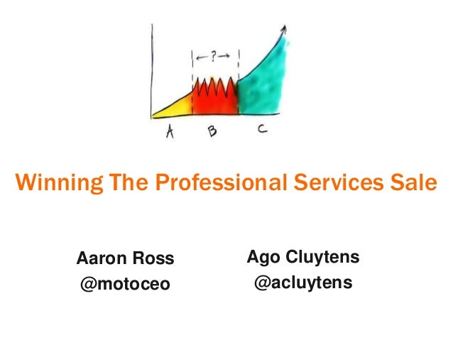 Winning The Professional Services Sale Aaron Ross @motoceo Ago Cluytens @acluytens