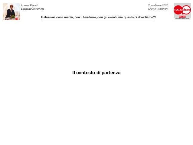 """""""Relazioni con i Media, con il Territorio, con gli Eventi""""- Lorena Prandi al CowoShare 2020 Slide 2"""