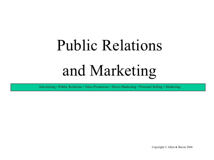 Public Relations and Marketing Copyright © Allyn & Bacon 2006 Advertising • Public Relations • Sales Promotion • Direct Ma...