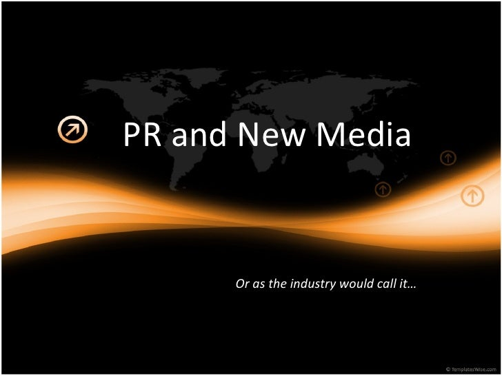 PR and New Media      Or as the industry would call it…
