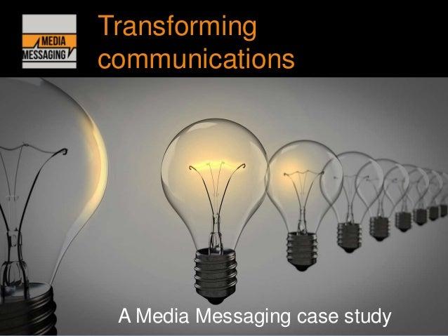 Transforming communications A Media Messaging case study