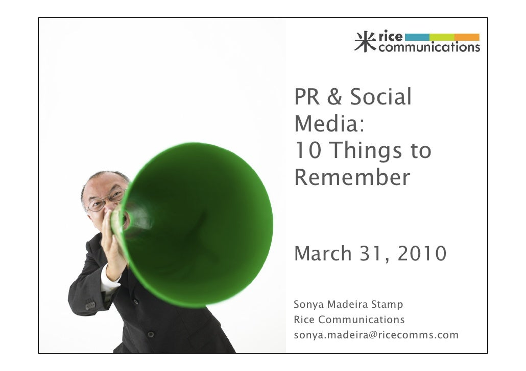 PR & Social Media: 10 Things to Remember   March 31, 2010  Sonya Madeira Stamp Rice Communications sonya.madeira@ricecomms...
