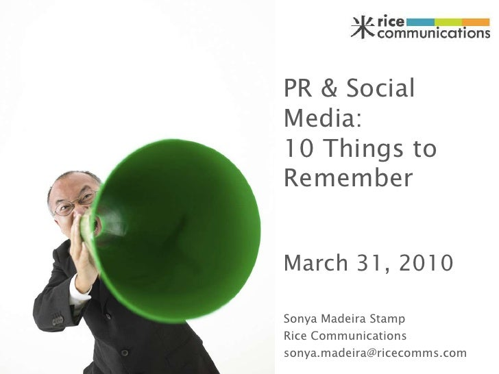 PR & Social Media:10 Things to Remember<br />March 31, 2010<br />Sonya Madeira Stamp<br />Rice Communications<br />sonya.m...