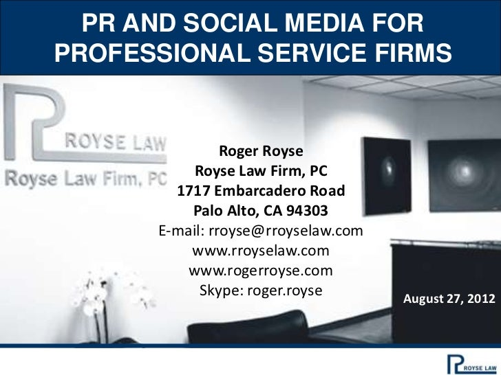 PR AND SOCIAL MEDIA FORPROFESSIONAL SERVICE FIRMS                Roger Royse          Royse Law Firm, PC        1717 Embar...