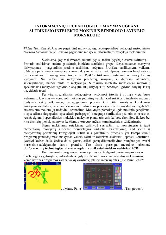 INFORMACINIŲ TECHNOLOGIJŲ TAIKYMAS UGDANT SUTRIKUSIO INTELEKTO MOKINIUS BENDROJO LAVINIMO MOKYKLOJE Vidutė Tatarūnienė, Jo...