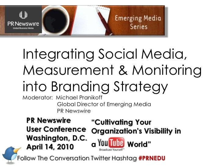 Integrating Social Media, Measurement & Monitoring into Branding Strategy<br />Moderator:  Michael Pranikoff<br />       G...
