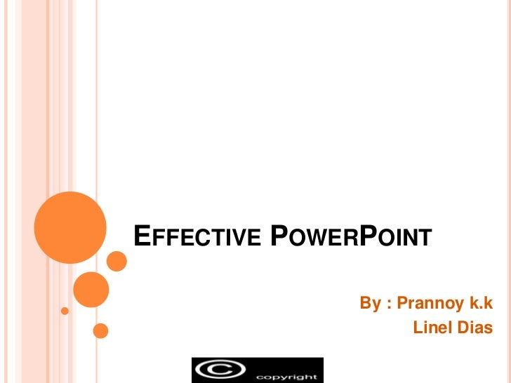 Effective PowerPoint<br />By : Prannoyk.k<br />Linel Dias<br />