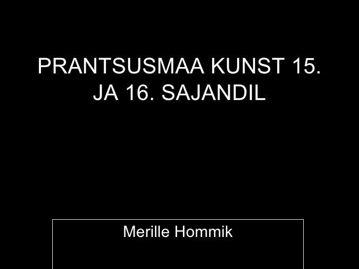 PRANTSUSMAA KUNST 15.    JA 16. SAJANDIL      Merille Hommik
