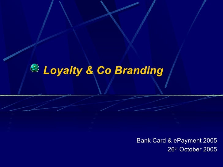 Loyalty & Co Branding  Bank Card & ePayment 2005 26 th  October 2005