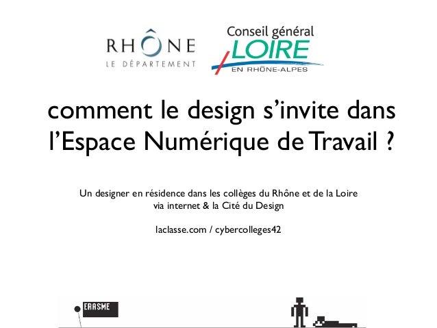 comment le design s'invite dansl'Espace Numérique de Travail ?  Un designer en résidence dans les collèges du Rhône et de ...