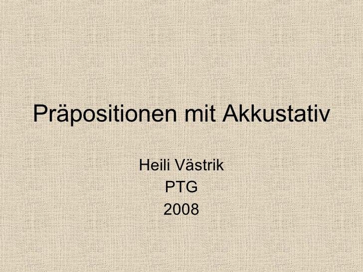 Präpositionen mit Akkustativ Heili Västrik PTG 2008