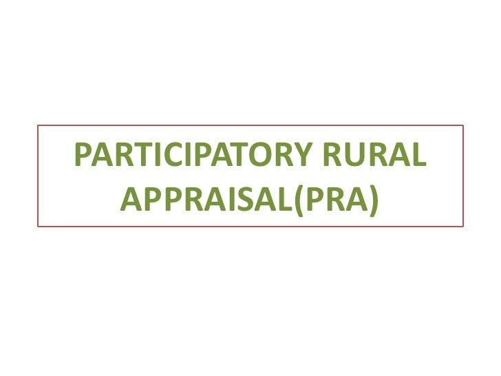 application of participatory rural appraisal pra Participatory approach in integrated watershed management ruger winnegge friedelhausen 2, 35457 lollar participatory rural appraisal (pra) is a process of understanding people participatory planning and management of their natural resources.