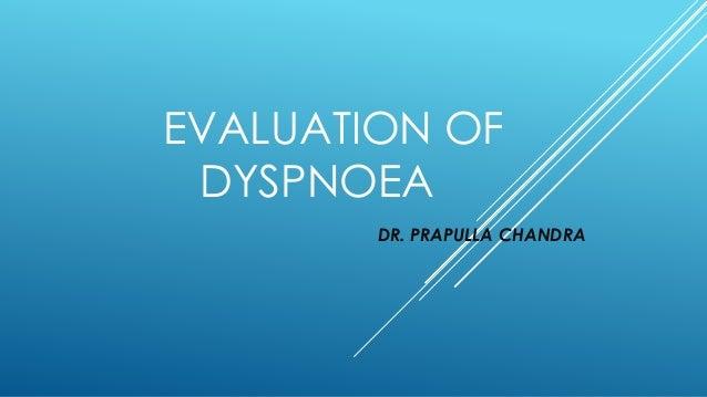 EVALUATION OF DYSPNOEA DR. PRAPULLA CHANDRA