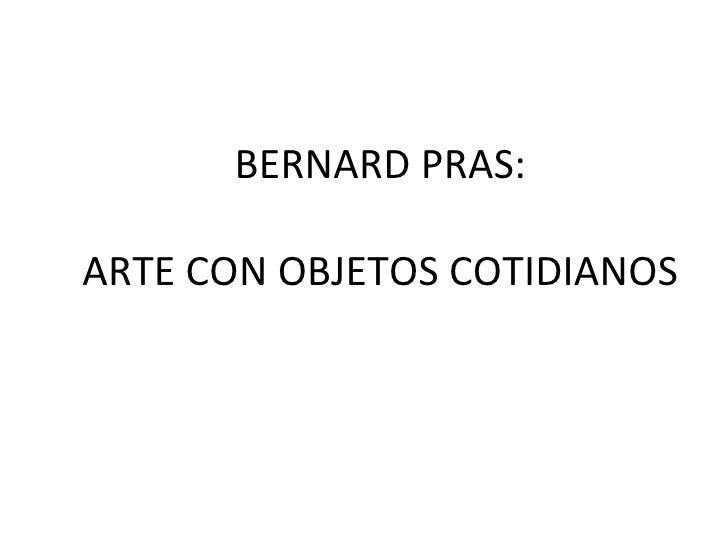 BERNARD PRAS: ARTE CON OBJETOS COTIDIANOS
