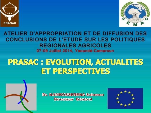 ATELIER D'APPROPRIATION ET DE DIFFUSION DES CONCLUSIONS DE L'ETUDE SUR LES POLITIQUES REGIONALES AGRICOLES 07-09 Juillet 2...