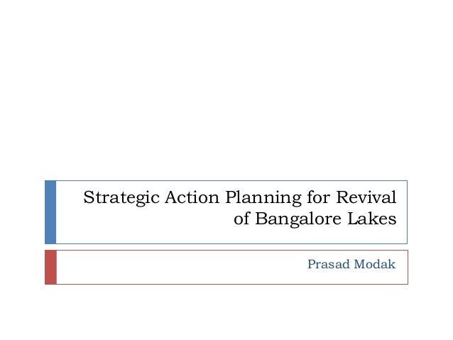 Strategic Action Planning for Revival                  of Bangalore Lakes                          Prasad Modak