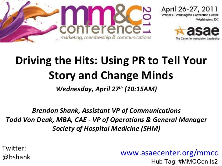 Driving the Hits: Using PR to Tell Your Story and Change Minds Wednesday, April 27 th  (10:15AM) Brendon Shank, Assistant ...