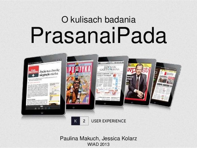 O kulisach badaniaPrasanaiPada  Paulina Makuch, Jessica Kolarz            WIAD 2013