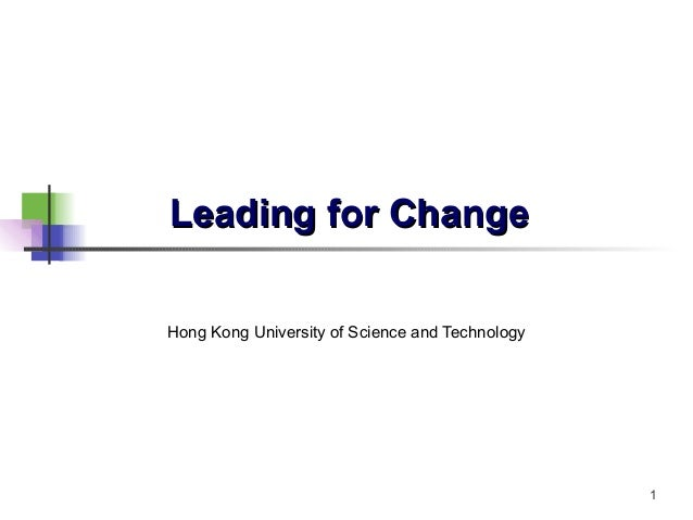 1 Leading for ChangeLeading for Change Hong Kong University of Science and Technology