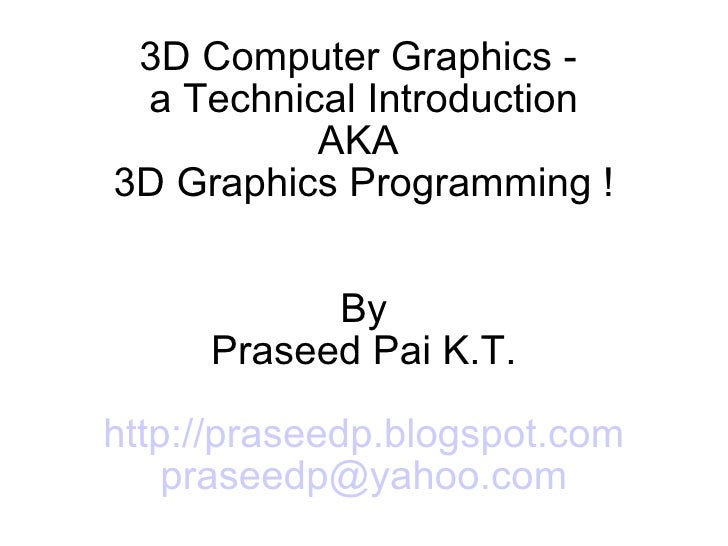 3D Computer Graphics -  a Technical Introduction AKA  3D Graphics Programming ! By Praseed Pai K.T. http://praseedp.blogsp...