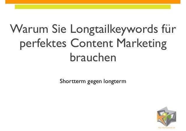 Warum Sie Longtailkeywords für perfektes Content Marketing brauchen Shortterm gegen longterm