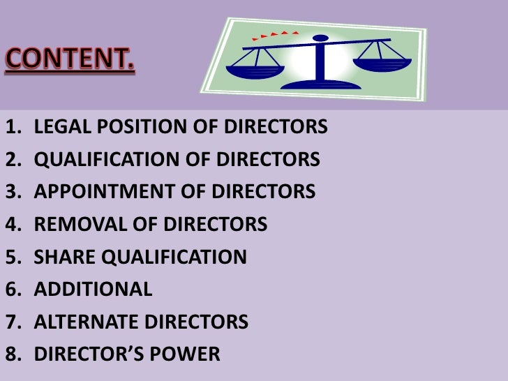 CONTENT.<br />LEGAL POSITION OF DIRECTORS<br />QUALIFICATION OF DIRECTORS<br />APPOINTMENT OF DIRECTORS<br />REMOVAL OF DI...