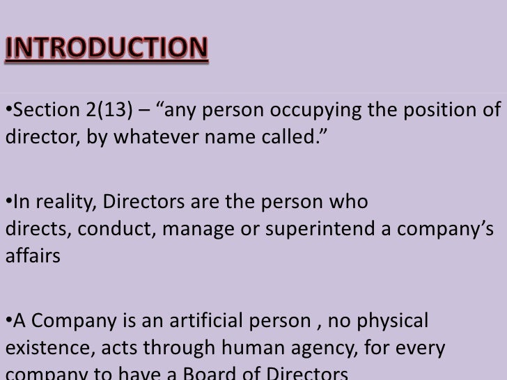 """INTRODUCTION<br /><ul><li>Section 2(13) – """"any person occupying the position of director, by whatever name called."""""""
